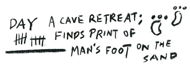 DAY 10: A CAVE RETREAT; FINDS PRINT OF MAN'S FOOT ON THE SAND