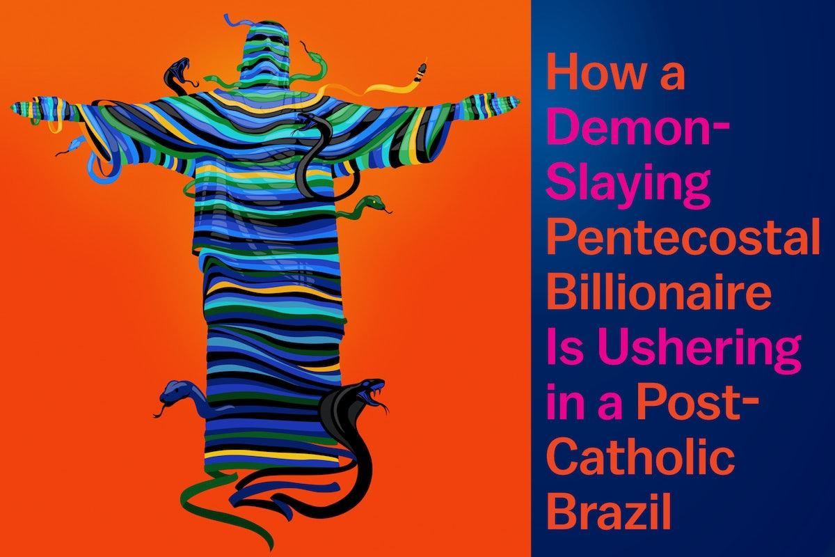 How a Demon-Slaying Pentecostal Billionaire Is Ushering in a