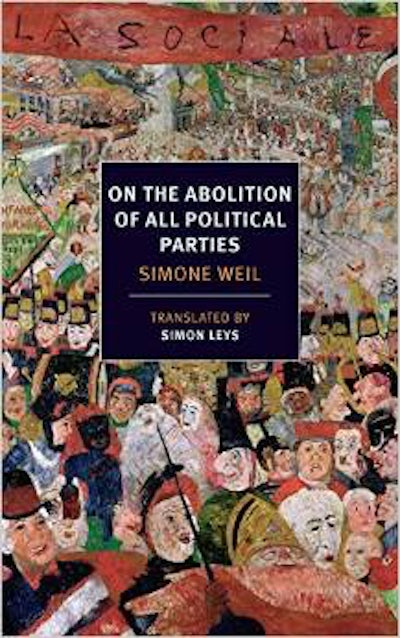 simone weil s on the abolition of political parties nyrb edition at the height of world war ii and just weeks before her death that simone weil produced an essay titled ldquoon the abolition of all political parties