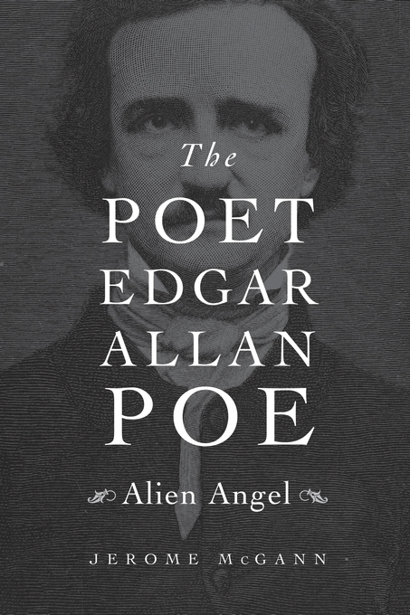 The Poet Edgar Allan Poe Alien Angel By Jerome Mcgann Review The