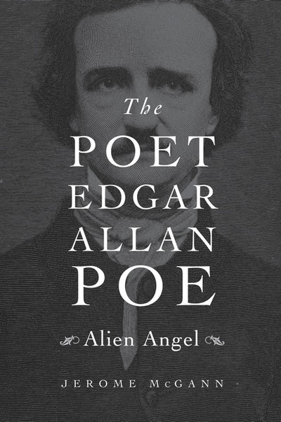 the poet edgar allan poe alien angel by jerome mcgann review we tend to nurse this caricature the original teller of tales from the crypt our dark darling of psycho emotional suspense our depressed anti emerson for